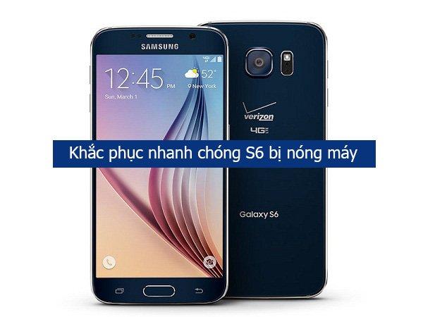 Cách khắc phục nhanh chóng Samsung Galaxy S6 bị nóng máy