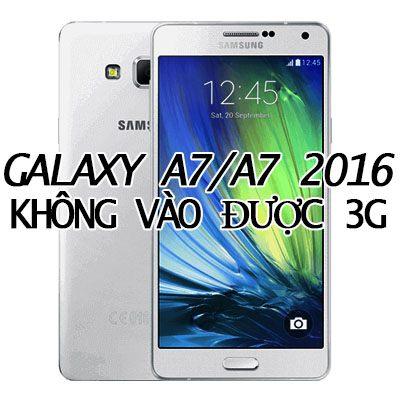 Khắc phục Galaxy A7/ A7 2016 không vào được 3G nhanh chóng