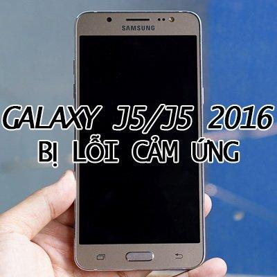 Khắc phục Samsung Galaxy J5/ J5 2016 bị lỗi cảm ứng nhanh chóng