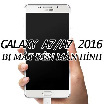 Sửa lỗi Samsung Galaxy A7/ A7 2016 bị mất đèn màn hình