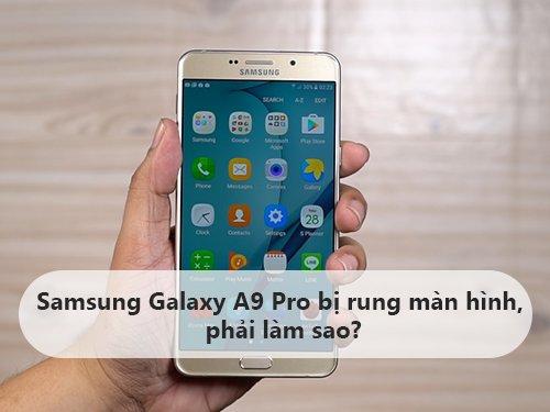 sua-loi-samsung-galaxy-a9-pro-bi-rung-man-hinh
