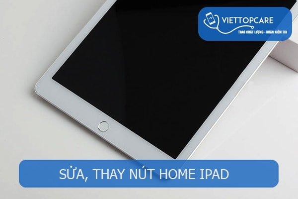 Sửa, thay nút Home iPad nhanh chóng