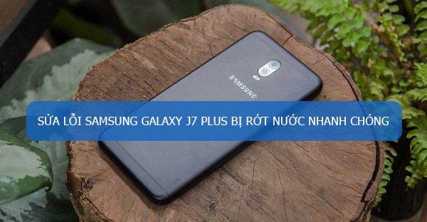 Sửa lỗi Samsung Galaxy J7 Plus bị dính nước