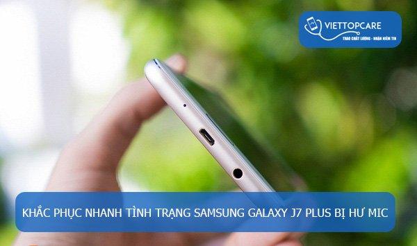 Khắc phục Samsung Galaxy J7 Plus bị hư mic