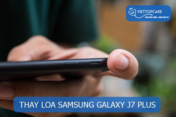 Thay loa Samsung Galaxy J7 Plus