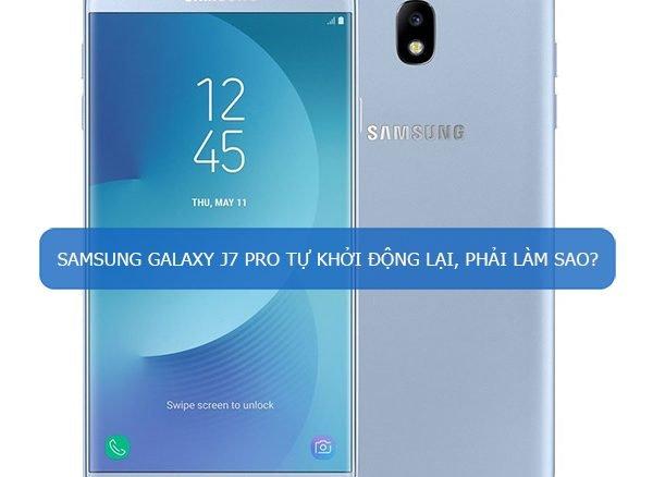 Samsung Galaxy J7 Pro tự khởi động lại, phải làm sao?