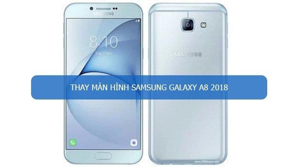 Thay màn hình Samsung Galaxy A8 2018 chính hãng nhanh chóng