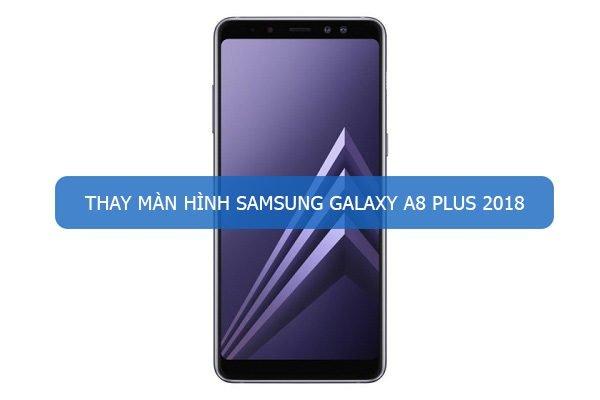 Thay màn hình Samsung Galaxy A8 Plus 2018 nhanh chóng