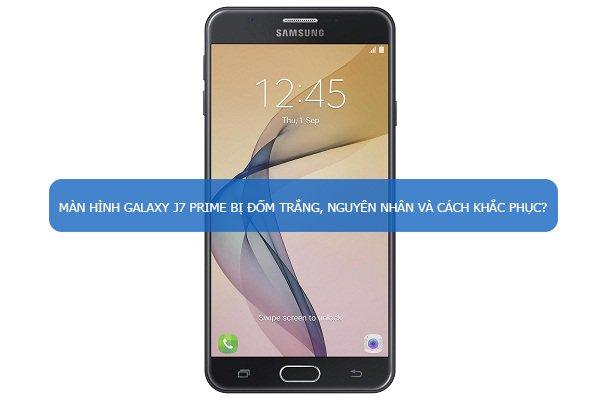 Màn hình Samsung Galaxy J7 Prime bị đốm trắng, nguyên nhân và cách khắc phục?
