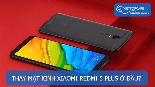 Thay mặt kính Xiaomi Redmi 5 Plus
