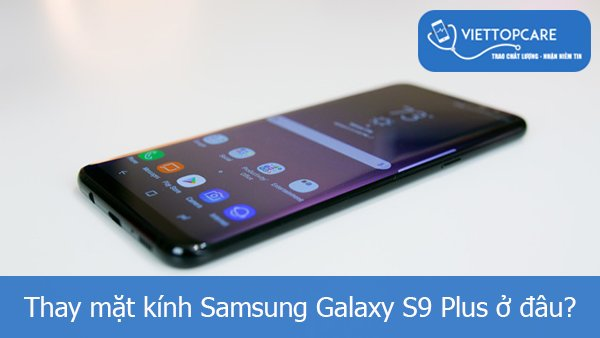 Thay mặt kính Samsung Galaxy S9 Plus