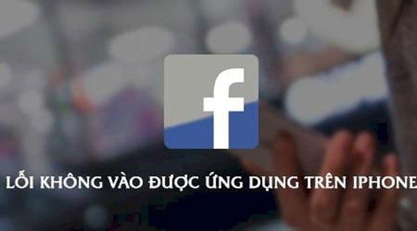 Sửa lỗi không vào được ứng dụng Facebook trên iPhone 1